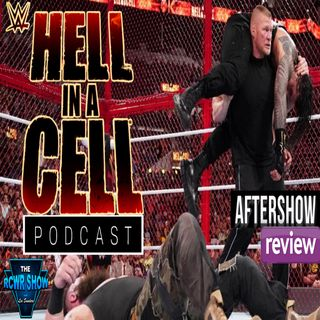 WWE Hell in a Cell 2018 Review Aftershow: 9-16-2018