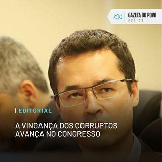 Editorial: A vingança dos corruptos avança no Congresso