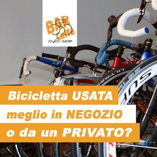 Bicicletta USATA: meglio in NEGOZIO o da PRIVATO?