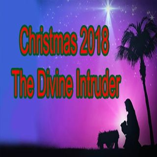 Christmas 2018 The Divine Intruder