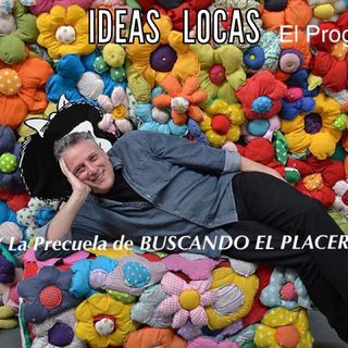 Episodio 4 DE IDEAS LOCAS