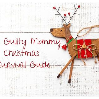 The Guilty Mommy  Christmas Survival Guide Part 4 Yourself