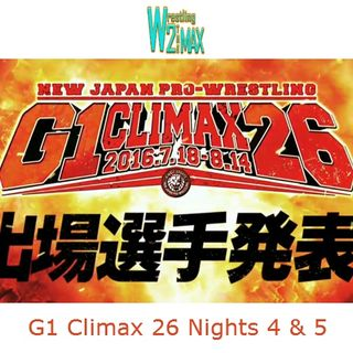 Wrestling 2 the MAX EXTRA:  NJPW G1 Climax 26 Nights 4 & 5