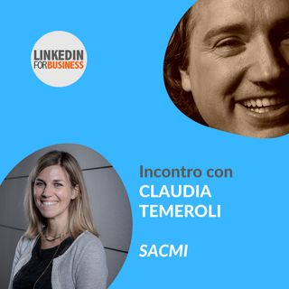 135 - LinkedInForBusiness incontra Claudia Temeroli di SACMI