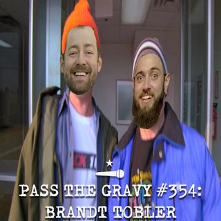 Pass The Gravy #354: Brandt Tobler