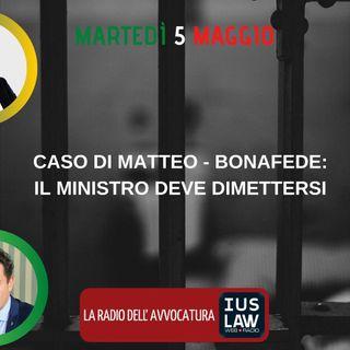 CASO DI MATTEO – BONAFEDE: IL MINISTRO DEVE DIMETTERSI – SPECIALE IUSLAW