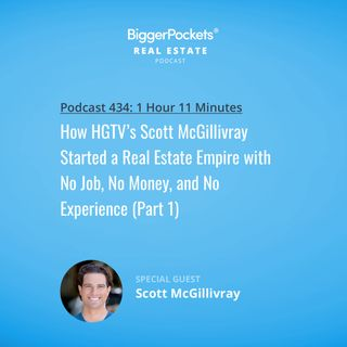 434: How HGTV's Scott McGillivray Started a Real Estate Empire with No Job, No Money, and No Experience (Part 1)