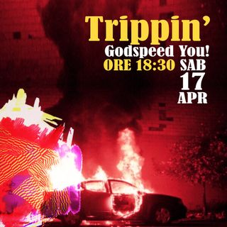 Trippin' #29 – Godspeed You! - 17/04/2021
