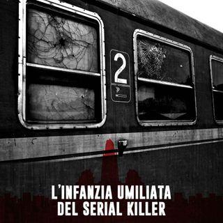L'infanzia umiliata del serial killer