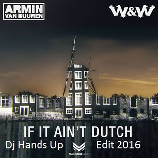 Armin Van Buuren & W&W - If it Ain't Dutch (Dj Hands Up Edit)