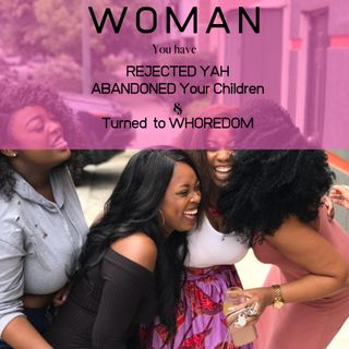 WOMAN, You Have Rejected YAH...