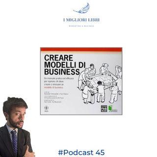 """Episodio 45 """"Costruire modelli di Business"""" di A. Osterwalder- I Migliori Libri -  Marketing & Business"""