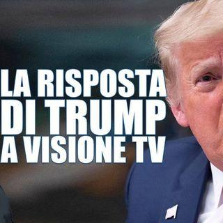 La risposta di Trump a Visione Tv