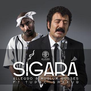Allegro & Müslüm Gürses FT.TupacShakur - Sigara