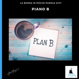 La Borsa in poche parole - #471 - Piano B