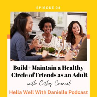 EP 24: Build + Maintain a Healthy Circle of Friends as an Adult