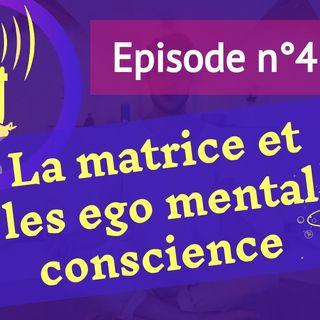 4: Les ego mental conscience en évolution dans la matrice