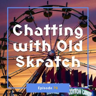 FC 076: Chatting with Old Skratch