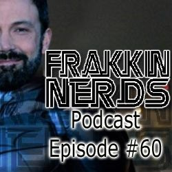 Frakkin Nerds #60 - Ben is Batman
