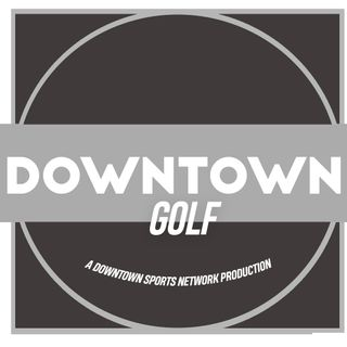 Downtown Golf Podcast