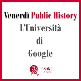 """Google apre la sua """"università""""? - Venerdì Public History con Antonello Fabio Caterino"""