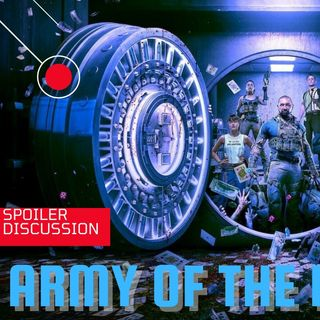 Army Of The Dead (Spoiler Discussion)