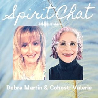 Spirit Chat with Debra Martin & Cohost Valerie