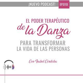 Ep10. El poder terapeutico de la danza para transformar las vidas de personas con Isabel Córdoba.