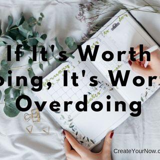 1425 If It's Worth Doing, It's Worth Overdoing