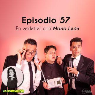 Ep 57 En vedettes con María León