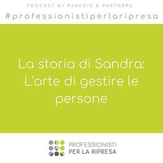 La storia di Sandra - Ep. 3 L'arte di gestire le persone