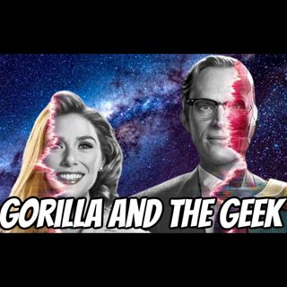 WandaVision Episodes 1-4 Discussion - Gorilla and The Geek Episode 37