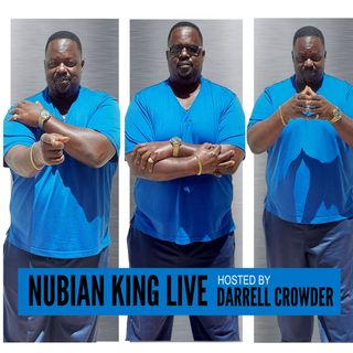 NUBIAN KING LIVE, Hosted By DARRELL CROWDER - MAY 2
