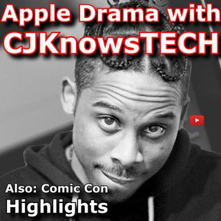 #71: San Diego Comic Con Highlights and Apple Drama with CJKnowsTECH