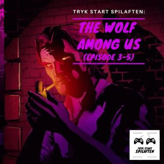 Spilaften 07 - The Wolf Among Us (Del 2)