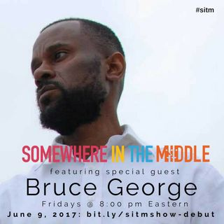 Replay: Somewhere in the Middle with Special Guest Bruce George, Founder of the Genius is Common Movement - 6/10/2017