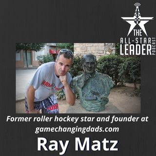 Episode 050 - Former Roller Hockey Star And Founder at Gamechangingdads.com Ray Matz