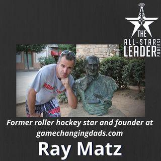 Episode 050 - Former Roller Hockey Star And Founder at Gamechangingdads.com Ray Matz