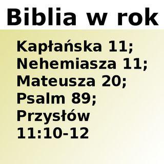 101 - Kapłańska 11, Nehemiasza 11, Mateusza 20, Psalm 89, Przysłów 11:10-12