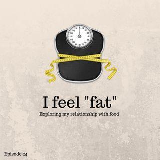 """I feel """"fat"""""""