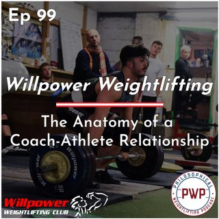 Ep. 99: The Anatomy of a Coach-Athlete Relationship w/Willpower Weightlifting