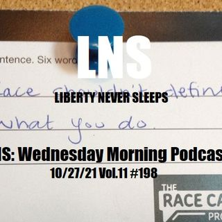 LNS: Wednesday Morning Podcast 10/27/21 Vol.11 #198