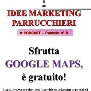 Sfrutta Google Maps: è gratuito! - Idee Marketing Parrucchieri - Podcast #8...