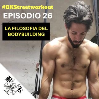 EP 26 La FILOSOFIA del BODYBUILDING | cos'è un bodybuilder?