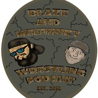 Blaze and Melfunsky Wrestling Podcast #119