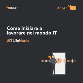 Mirradio Puntata 41 - ITLifeHacks | Cosa serve per lavorare nel mondo IT