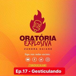 Ep.17 - Oratória Explosiva - Gesticulando