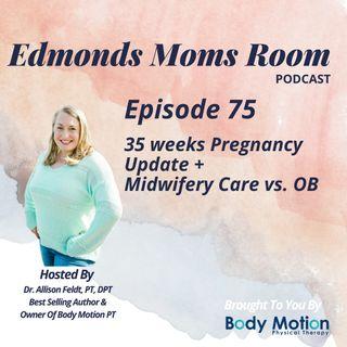Episode 75 35 Week Pregnancy Update + Midwifery vs. OB Care