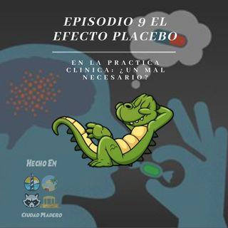 Episodio 9 El efecto Placebo en la Practica Clínica: ¿Un mal necesario?