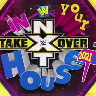 Episode #73: NXT Takeover In Your House 2021 Review, Wrestling News, Results, Previews, Rant to the Anti-Vaxxers